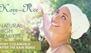 Kaye-Ree - Natural High - Tony Colangelo - After The Rain Remix