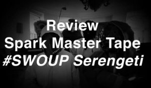 Spark Master Tape - #SWOUP Serengeti | Review | Musique Info Service