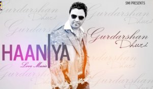 NEW PUNJABI SONGS || Gurdarshan Dhuri | HANIYA | LATEST BRAND NEW PUNJABI HIT SONGS-2015