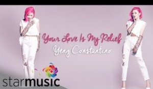 YENG CONSTANTINO - Your Love Is My Relief (Official Lyric Video)