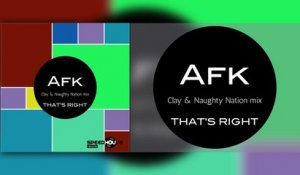 Afk - That's Right - Clay & Naughty Nation Mix