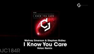 Matvey Emerson, Stephen Ridley - I Know You Care - Volac Remix
