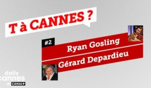 Ryan Gosling et Gerard Depardieu - T A CANNES #2 - EXCLUSIF DailyCannes by CANAL+