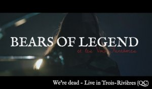 Bears of Legend - We're dead - Live in Trois-Rivières (QC)