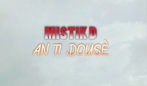 Mystik D Ft. Ali Angel - AN TI DOUSÉ