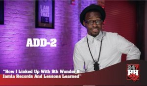 Add-2 - How I Linked Up With 9th Wonder & Jamla Records And Lessons Learned (247HH Exclusive) (247HH Exclusive)