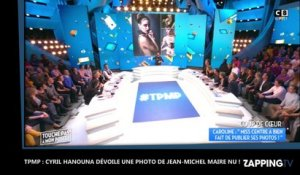 TPMP : Cyril Hanouna dévoile une photo de Jean-Michel Maire nu !