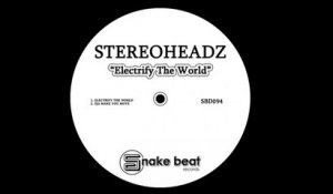 Stereoheadz - Electrify The World - (Original Mix)