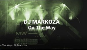 Dj Markoza - On The Way 2017