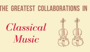 The Greatest Collaborations in Classical Music