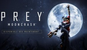 Prey  Mooncrash - E3 2018 Trailer de lancement officiel