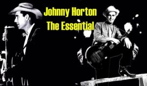 Johnny Horton - The Essential - Vintage Music Songs