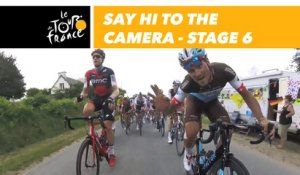 Hello to the camera / Bonjour à la caméra - Étape 6 / Stage 6 - Tour de France 2018