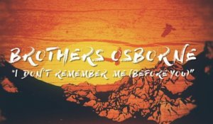 Brothers Osborne - I Don't Remember Me (Before You)