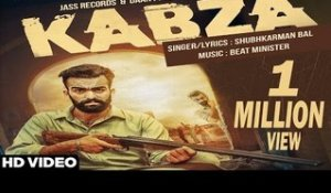 Kabza | ( Full HD)  | Shubhkarman Bal |  New Punjabi Songs 2016 | Latest Punjabi Songs 2016