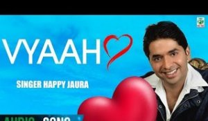 Vyaah | Happy Jaura | (Audio Song) | Latest Punjabi Songs 2018 | Finetone