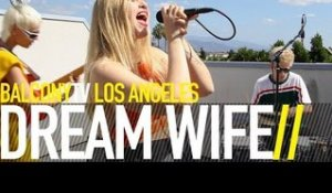 DREAM WIFE - SOMEBODY (BalconyTV)