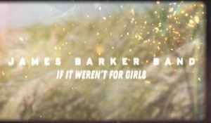 James Barker Band - If It Weren't For Girls