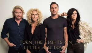 Little Big Town - Turn The Lights On