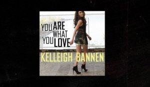 Kelleigh Bannen - You Are What You Love