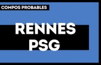 Rennes - Paris  Saint-Germain : les compos probables
