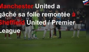 Manchester United a gâché sa folle remontée à Sheffield United / Premier League
