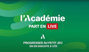 L'Académie part en LIVE : progresser au petit jeu (replay)