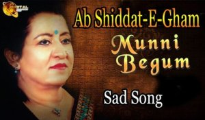 Ab Shiddat-E-Gham | Audio-Visual | Superhit | Sad Song | Munni Begum