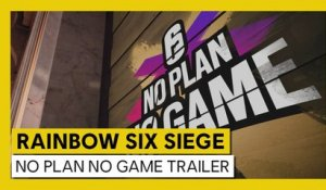 Tom Clancy's Rainbow Six Siege – No Plan No Game Trailer