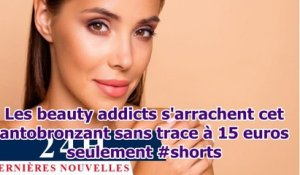 Les beauty addicts s'arrachent cet antobronzant sans trace à 15 euros seulement #shorts